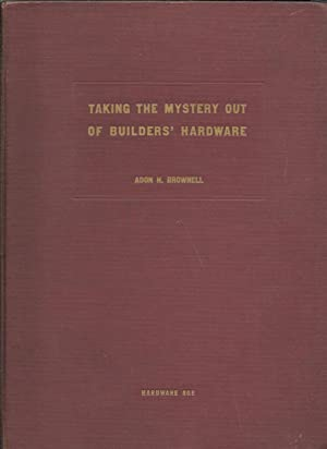 TAKING THE MYSTERY OUT OF BUILDERS' HARDWARE: Brownell, Adon H.