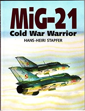 MiG-21 : Cold War Warrior: Stapfer, Hans-Heiri