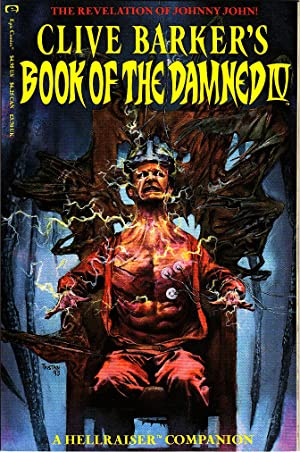 Clive Barker's Book of the Damned IV: The Revelation of Johnny John! A Hellraiser Companion : Vol...
