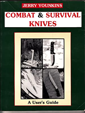 Combat and Survival Knives: A User's Guide: Younkins, Jerry