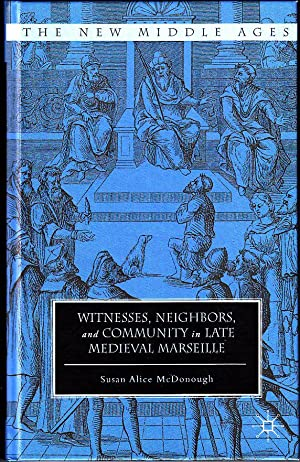 Witnesses, Neighbors, and Community in Late Medieval Marseille (The New Middle Ages)