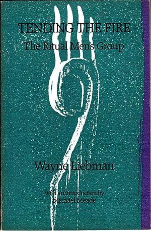 Tending the Fire: The Ritual Men's Group: Liebman, Wayne