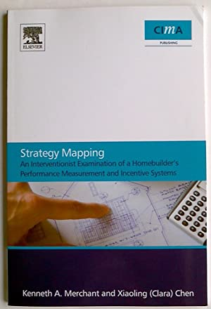Strategy Mapping: an Interventionist Examination of a Homebuilder's Performance Measurement and I...