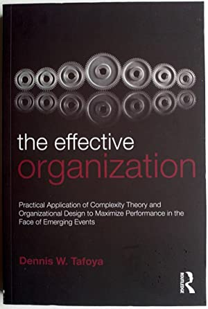 The Effective Organization : Practical Application of Complexity Theory and Organizational Design...