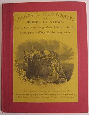Cornwall Illustrated in a Series of Views of Castles, Seats of the Noblility, Mines, Picturesque ...