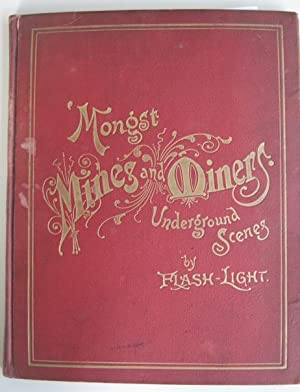 'Mongst Mines and Miners; or Underground Scenes by Flash-Light : A Series of Photographs, with Ex...