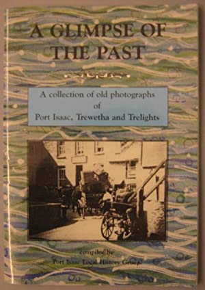 A Glimpse of the Past : A Collection of Old Photographs of Port Isaac, Trewetha and Trelights