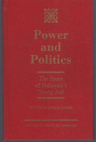 Power and Politics: The Story of Malaysia's Orang Asli (W.Alton Jones Foundation Series on the)