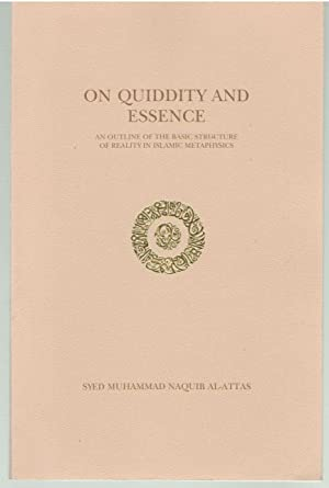 On Quiddity and Essence: An outline of: Al-Attas, Syed Muhammad