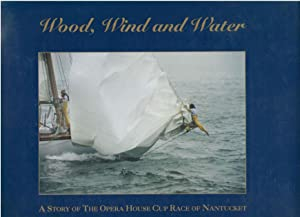 Wood, Wind and Water: A Story of the Operal House Cup Race of Nantucket (Wood, Wind and Water, 1): ...