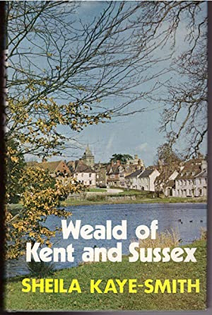 Weald of Kent and Sussex: Kaye-Smith, Sheila