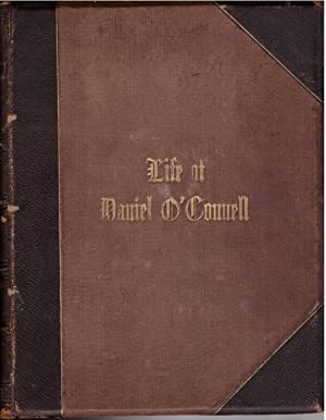 Life of Daniel O'Connell, the Liberator: His