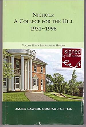 Nichols: A College for the Hill 1931-1996[Signed]: James Lawson Conrad Hr., PH.D.