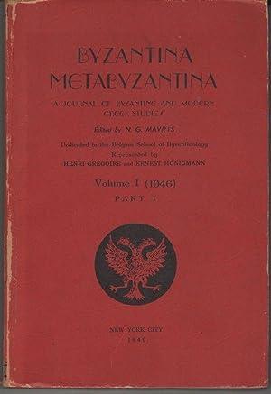 Byzantina Metabyzantina. A Journal of Byzantine and Modern Greek Studies. Vol. I (1946). Part I: ...