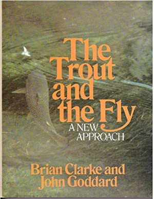 The Trout and the Fly (Fishing): Clarke, Brian; Goddard,