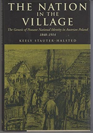 The Nation in the Village: The Genesis of Peasant National Identity in Austrian Poland, 1848-1914: ...