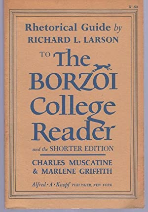 Rhetorical Guide By Richard L Larson to the Borzoi College Reader: Muscatine, Charles; Griffith, ...