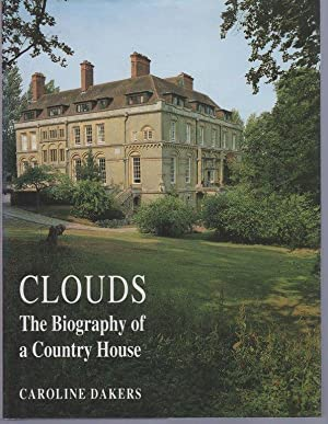 Clouds: Biography of a Country House: Dakers, Caroline