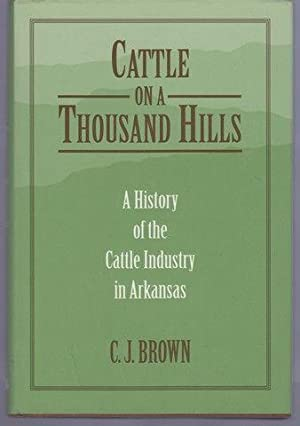 Cattle on a Thousand Hills: A History of the Cattle Industry in Arkansas: Brown, C.J.