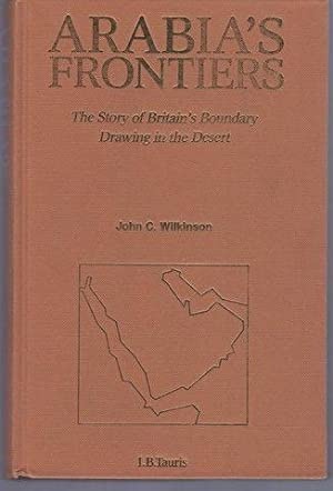 Arabia's Frontiers: The Story of Britain's Boundary Drawing in the Desert by John Craven Wilkinso...