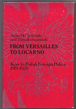 From Versailles to Locarno: Keys to Polish Foreign Policy, 1919-1925