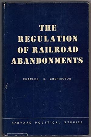 The Regulation of Railroad Abandonments: Cherington, Charles R.