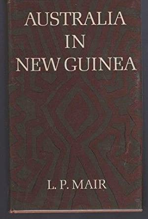 Australia in New Guinea: Mair, Lucy P.