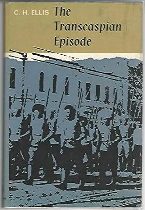 The Transcaspian Episode 1918-1919: Ellis, Charles Howard