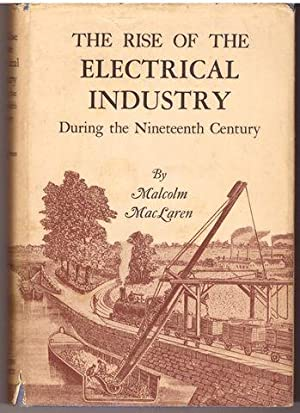 The rise of the electrical industry during the nineteenth century,: MacLaren, Malcolm