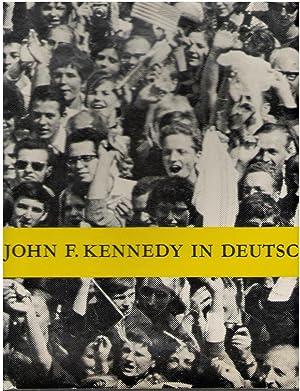 Präsident John F. Kennedy in Deutschland eine Dokumentation von O.M. Artus / President ...