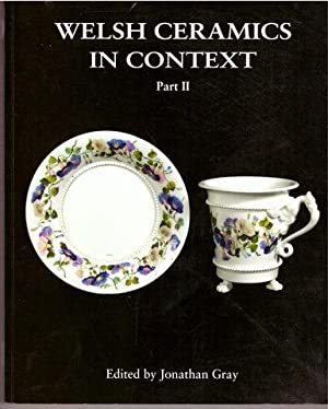 Welsh Ceramics in Context Part II by Jonathan Gray [Ed.]