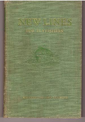 NEW LINES FOR FLYFISHERS. Limited Edition. [In the Scarce Dust Jacket].: STURGIS, William Bayard. ...