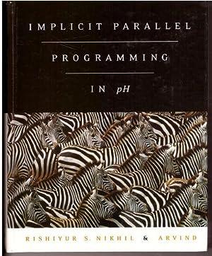 Implicit Parallel Programming in pH: Nikhil, Rishiyur; Arvind