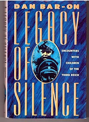 Legacy of Silence: Encounters with Children of: Bar-On, Dan