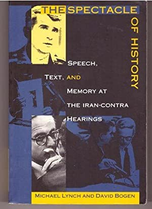 The Spectacle of History: Speech, Text, and Memory at the Iran-Contra Hearings (Post-Contemporary...
