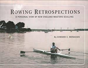 Rowing Retrospectives: A Personal View of New: Monahan, Edward C.
