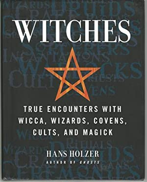 Witches: True Encounters with Wicca, Wizards, Covens,: Holzer, Hans
