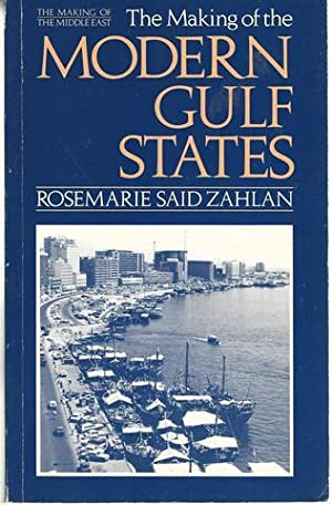 The making of the modern Gulf states: Kuwait, Bahrain, Qatar, the United Arab Emirates, and Oman ...