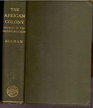 The African Colony: Studies In The Reconstruction by John Buchan
