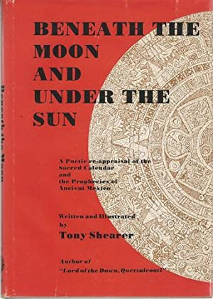 Beneath the Moon and Under the Sun : a Poetic Re-appraisal of the Sacred Calendar . . .
