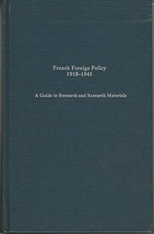 French foreign policy, 1918-1945: A guide to research and research materials (Guides to European ...