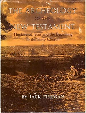 The Archaeology of the New Testament: The Life of Jesus and the Beginning of the Early Church