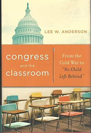 Congress and the Classroom: From the Cold War to ?No Child Left Behind?
