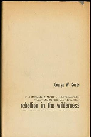 Rebellion in the Wilderness: The Murmuring Motif in the Wilderness Traditions of the Old Testament