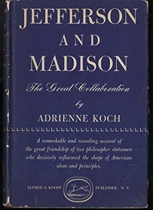 Jefferson and Madison The Great Collaboration First Edition by Adrienne Koch
