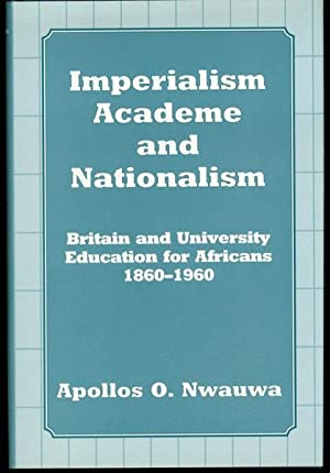 Imperialism, Academe and Nationalism: Britain and University Education for Africans 1860-1960