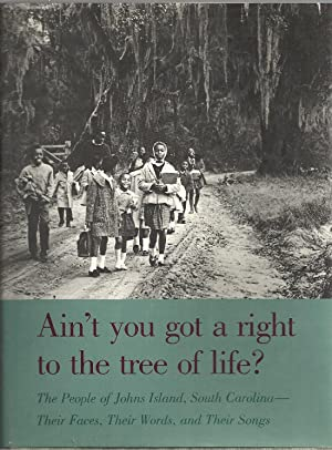Ain't You Got a Right to the Tree of Life?: The People of Johns Island, South Carolina--Their ...