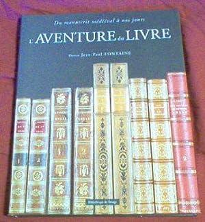 L'aventure du livre: Du manuscrit medieval a nos jours (French Edition): Fontaine, Jean-Paul