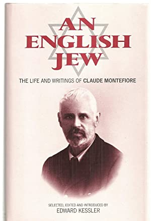 An English Jew: The Life and Writings of Claude Montefiore: Kessler, Edward