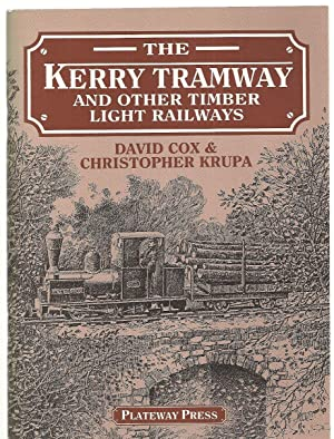 The Kerry Tramway and Other Timber Light Railways: Cox, David; Krupa, Christopher
